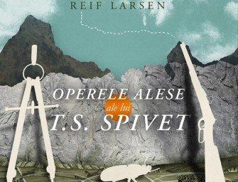 Operele alese ale lui T. S. Spivet, de Reif Larsen