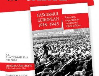 Lansare de carte: FASCISMUL EUROPEAN 1918-1945. IDEOLOGIE, EXPERIMENTE TOTALITARE ŞI RELIGII POLITICE (editor Constantin Iordachi)