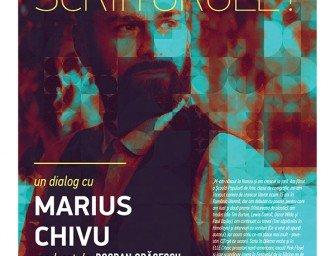 CE MAI FACI, SCRIITORULE? – invitat Marius Chivu