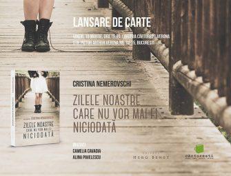 Zilele noastre care nu vor mai fi niciodată: lansare de carte Cristina Nemerovschi