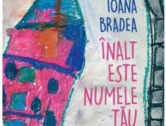 Înalt este numele tău, de Ioana Bradea