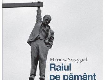 Raiul pe pământ, de Mariusz Szczygieł
