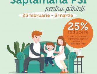 Săptămâna PSI pentru părinți: 25 februarie – 3 martie